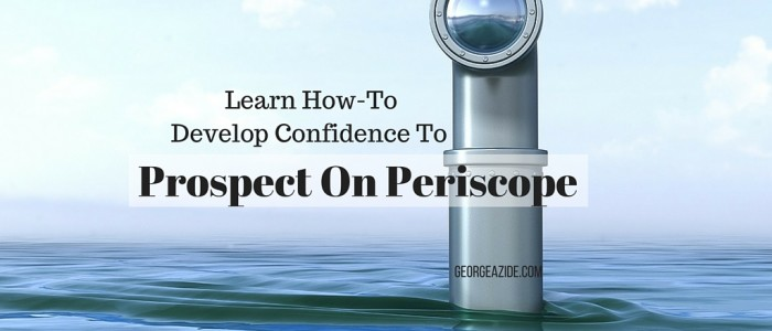 Develop Confidence To Prospect On Periscope