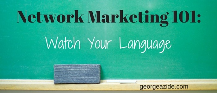 Network Marketing 101: Watch Your Language