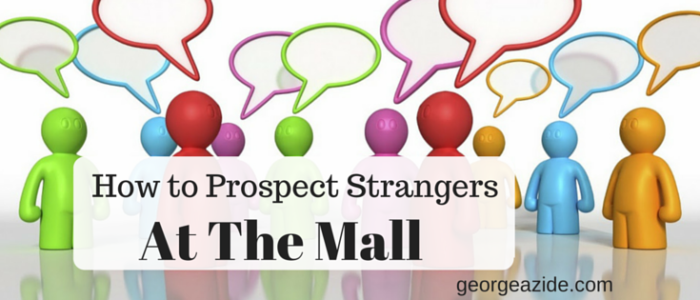 How to Prospect Strangers At The Mall