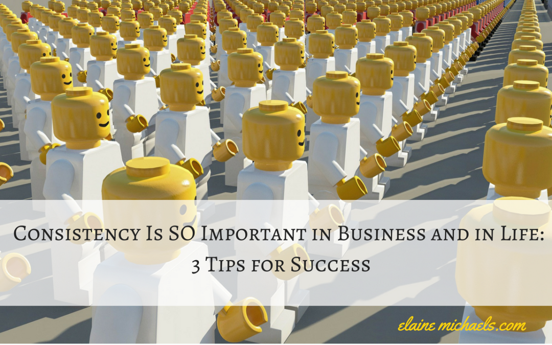 Why Consistency is so Important in Business and in Life