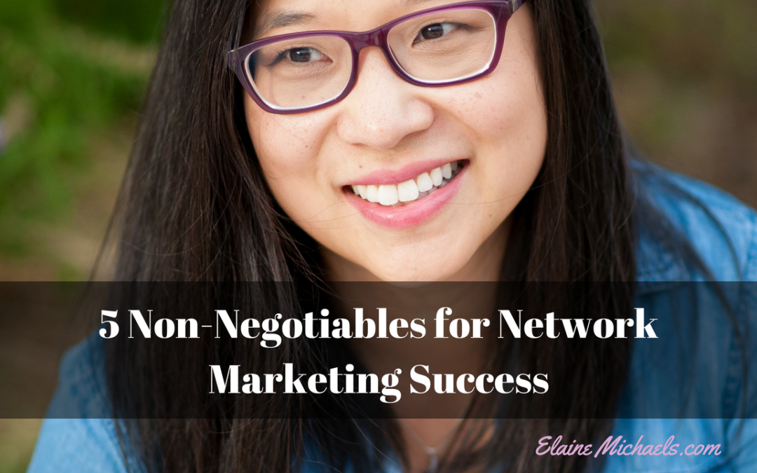 5 Non-Negotiables for Network Marketing Success
