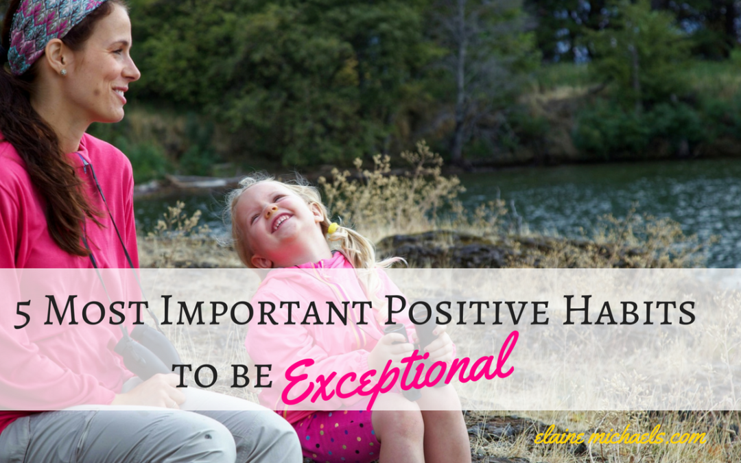 5 Most Important Positive Habits to be Exceptional