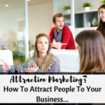 Attraction Marketing? How To Attract People To Your Business