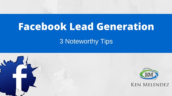 3 Facebook Lead Generation Tips