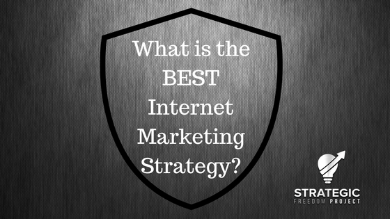 What is the Best Internet Marketing Strategy?