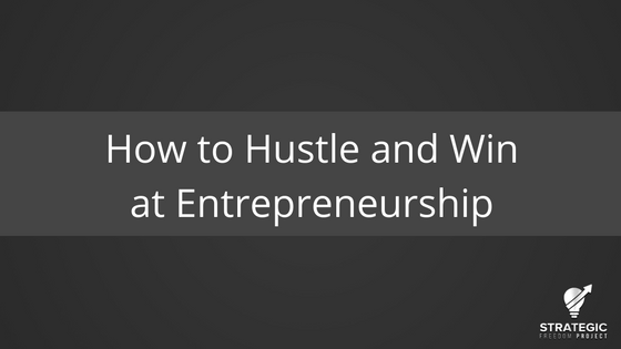 How to Hustle and Win at Entrepreneurship