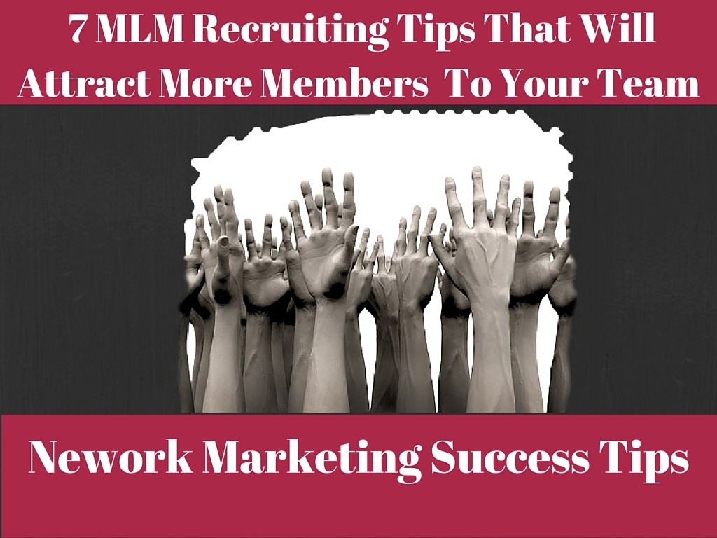 7 MLM Recruiting Tips For Network Marketing Success