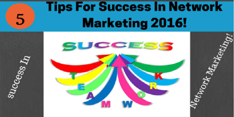 5 Tips For Success In Network Marketing 2016!