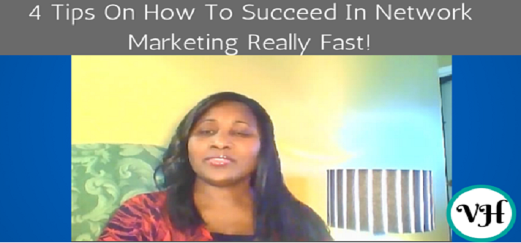 4 Tips On How To Succeed In Network Marketing Really Fast!