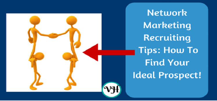 Network Marketing Recruiting Tips: How To Find Your Ideal Prospect!