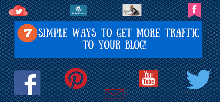 7 Simple Ways To Get More Traffic To Your Blog!