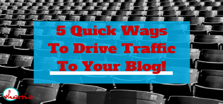 5 Quick Ways To Drive Traffic To Your Blog!