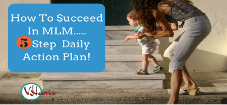 How To Succeed In MLM : 5 Step  Daily Action Plan!