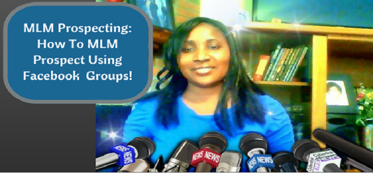 MLM Prospecting: How To MLM Prospect Using Facebook Groups!