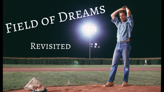 Field of Dreams… Revisited (Kevin Costner Movie)