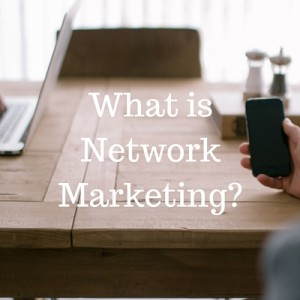 What is Network Marketing Anyway?