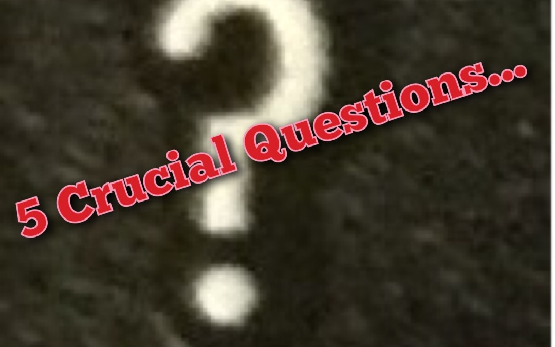 5 Crucial Questions