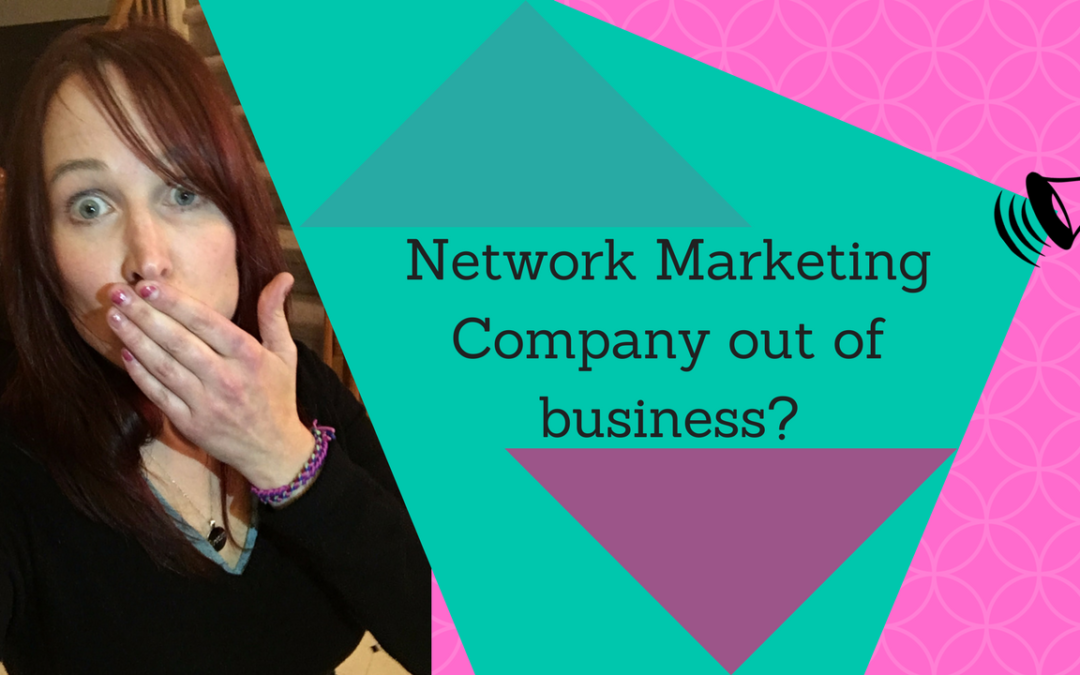 What To Do When Your Network Marketing Company Goes Out Of Business!