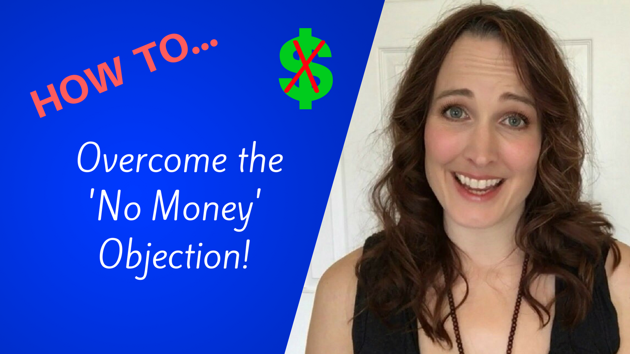 """Overcoming Objections: How To Easily Deal With the 'No Money' Excuse & Actually Close Your Prospect!"