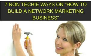 HOW TO BUILD A NETWORK MARKETING BUSINESS