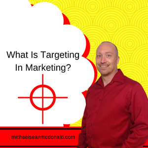 What Is Targeting In Marketing?