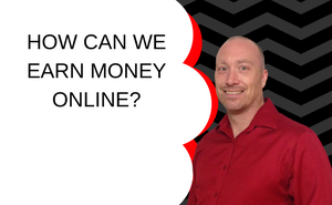 HOW CAN WE EARN MONEY ONLINE