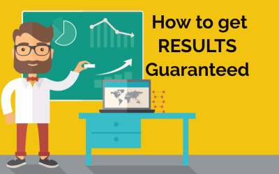 How to Get Results Guaranteed