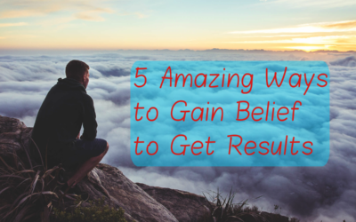 5 Amazing Ways to Gain Belief to Get Results