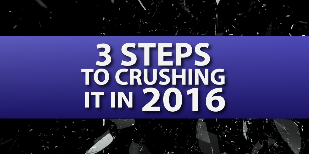3 Steps to Crushing It in 2016