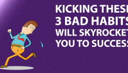 Kicking These 3 Bad Habits Will Skyrocket You to Success