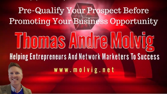It's very important that you understand The Importance Of Pre-Qualifying A Prospect Before Promoting Your Business Opportunity when talking to prospects about your business opportunity.