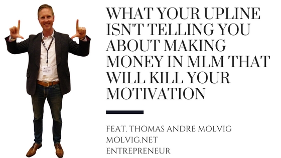What Your Upline Isn't Telling You About Making Money In MLM That Will Kill Your Motivation blog picture