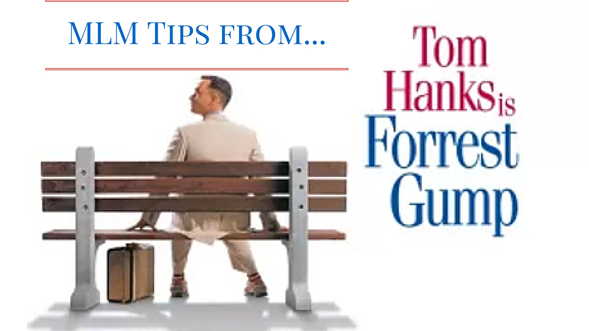 MLM Tips – What Can You Learn From Forrest Gump?