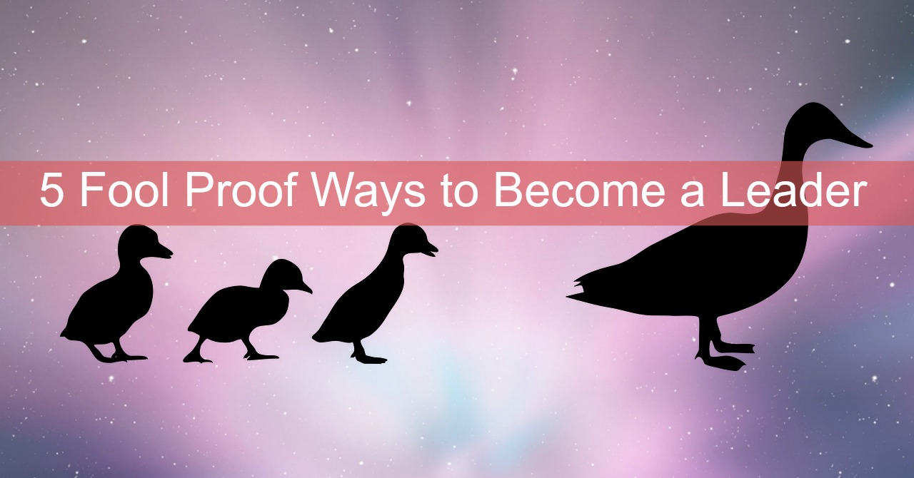 5 Fool Proof Steps to Become an MLM Leader
