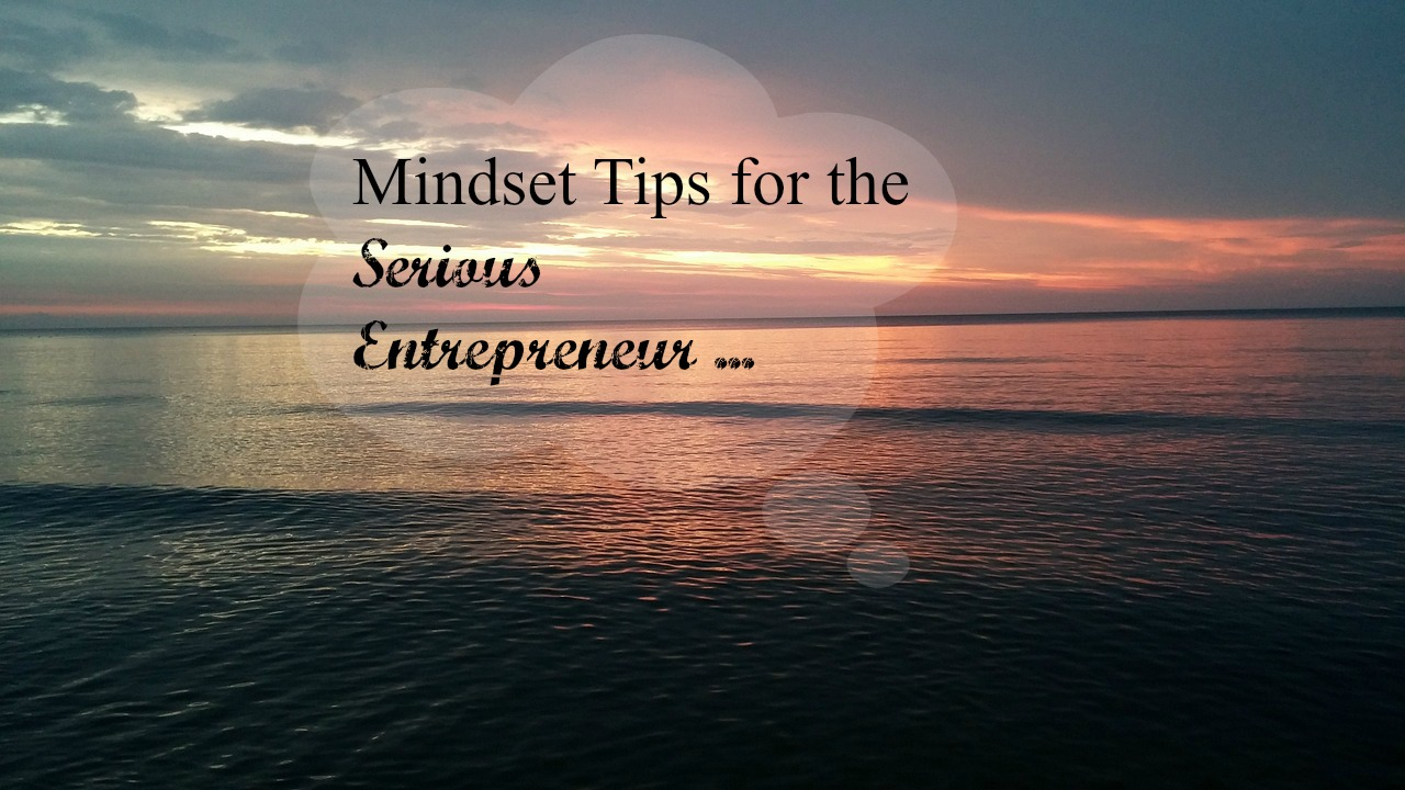 Network Marketing Mindset Tips For the Serious Entrepreneur