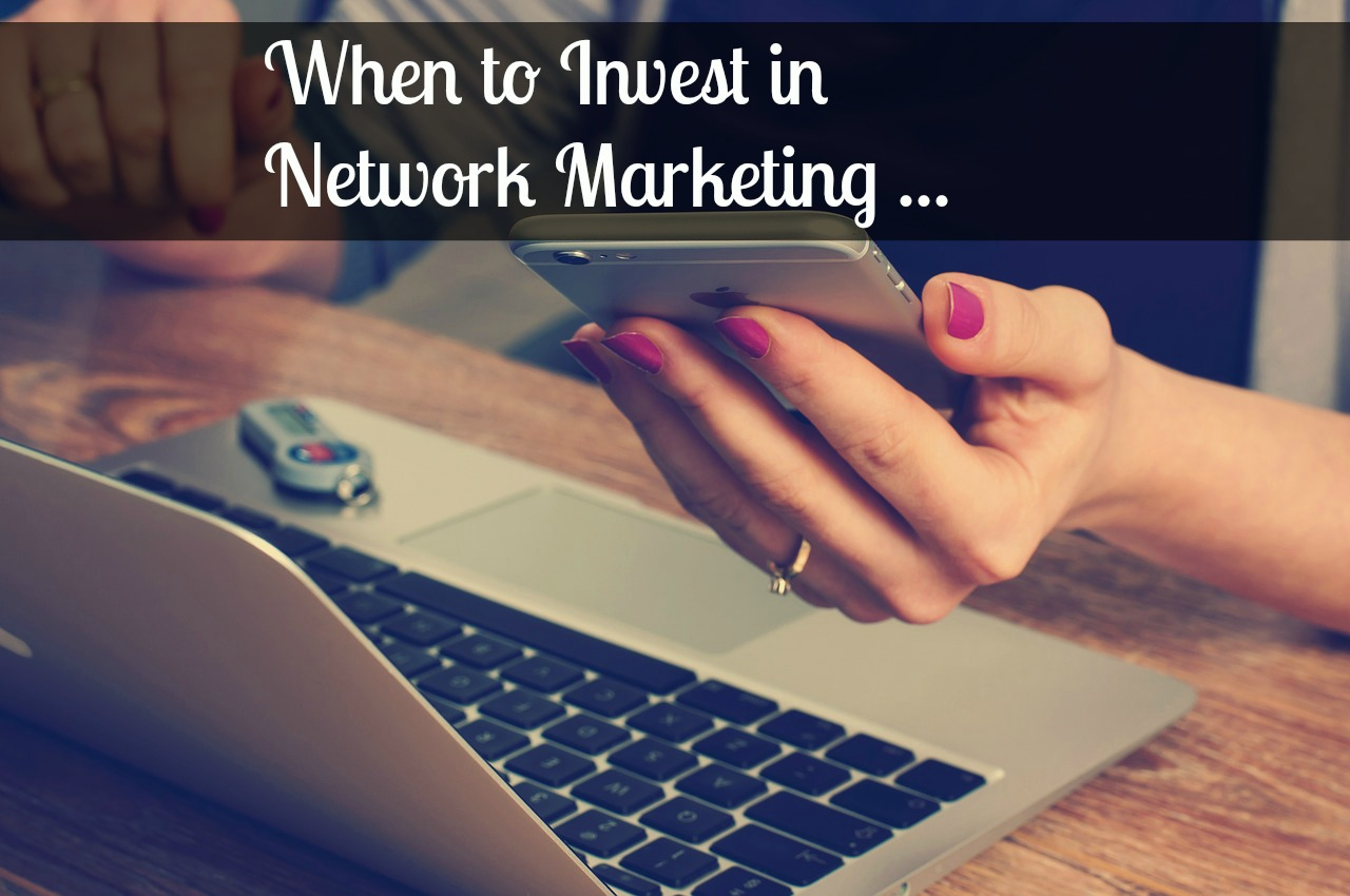 When to Invest in Network Marketing