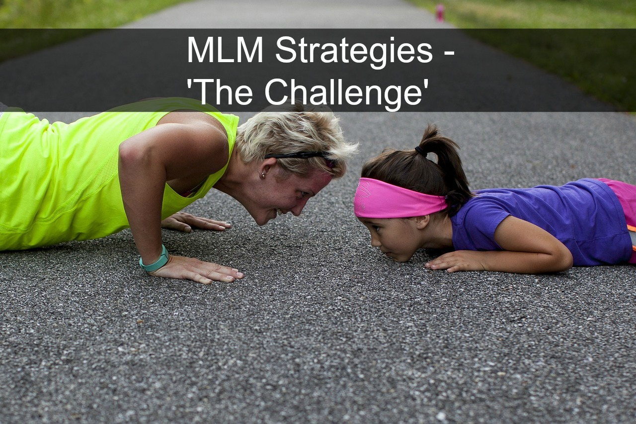 MLM Strategies: The Challenge; Is It Really Effective?
