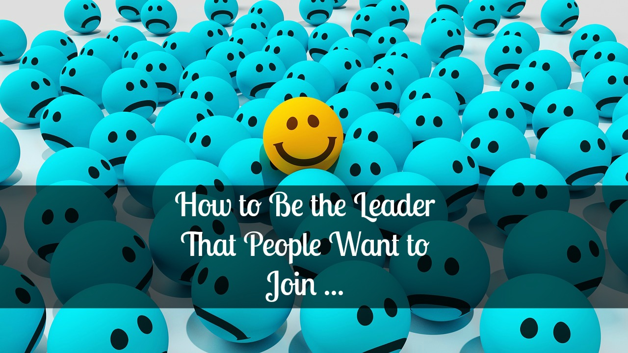 MLM Success Tips – How to be the Leader That People Want to Join