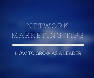 Network Marketing Tips – How To Grow As A Leader