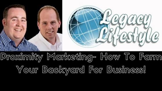 Proximity Marketing- How To Farm Your Backyard For Business!