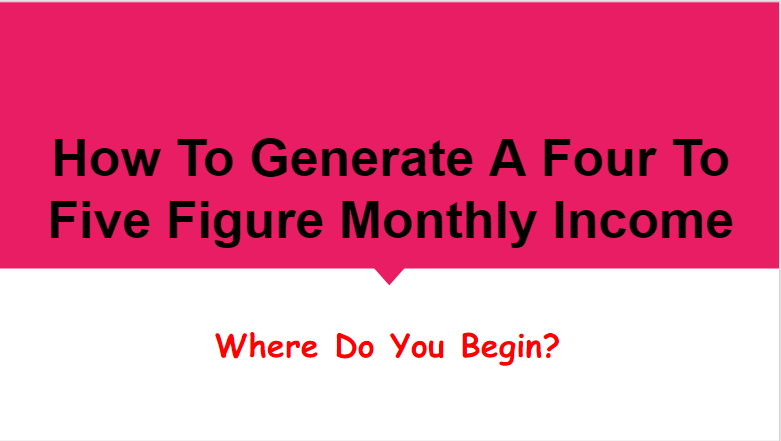 How To Generate a 5 Figure Monthly Income Part 2