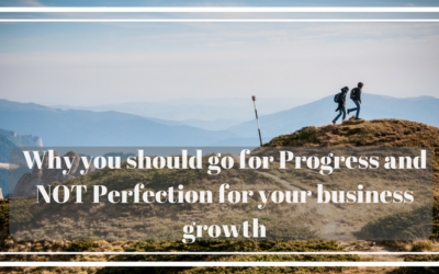 Why you should go for Progress not perfection for your business growth
