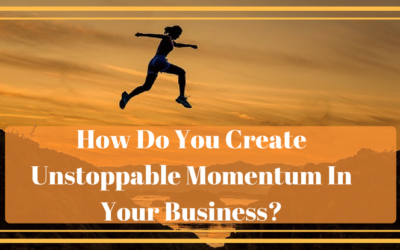 How Do You Create Unstoppable Momentum In Your Business