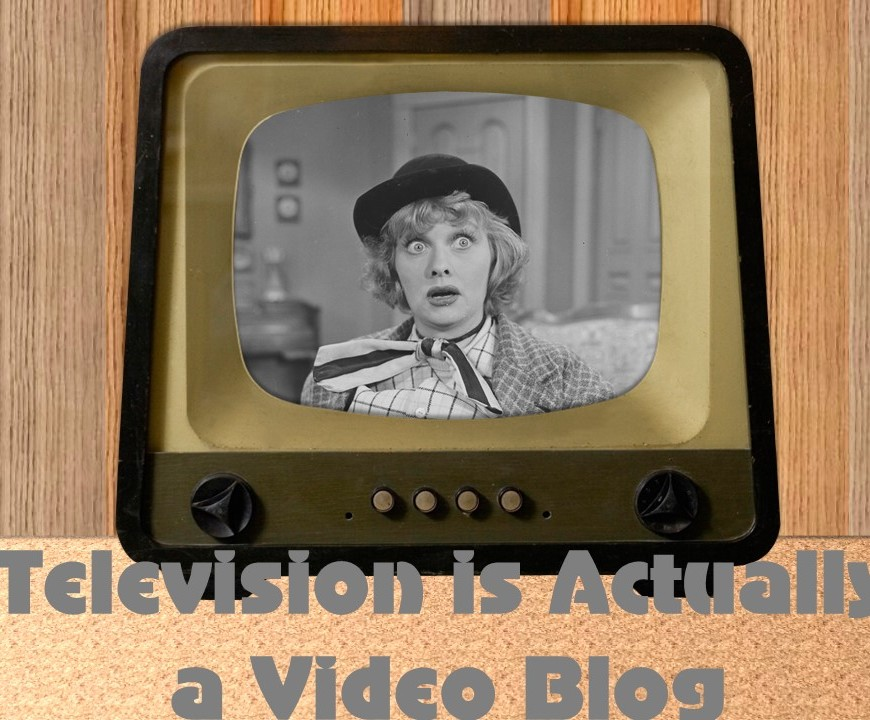 TV is Actually Video Blogging