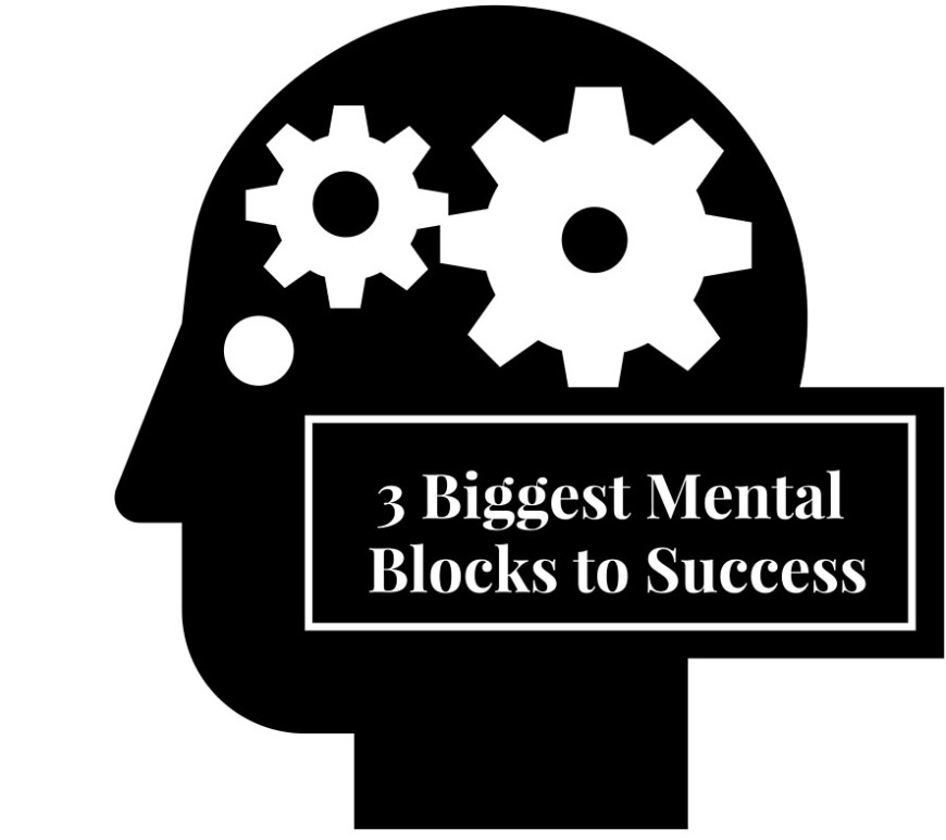 3 biggest mental blocks to success