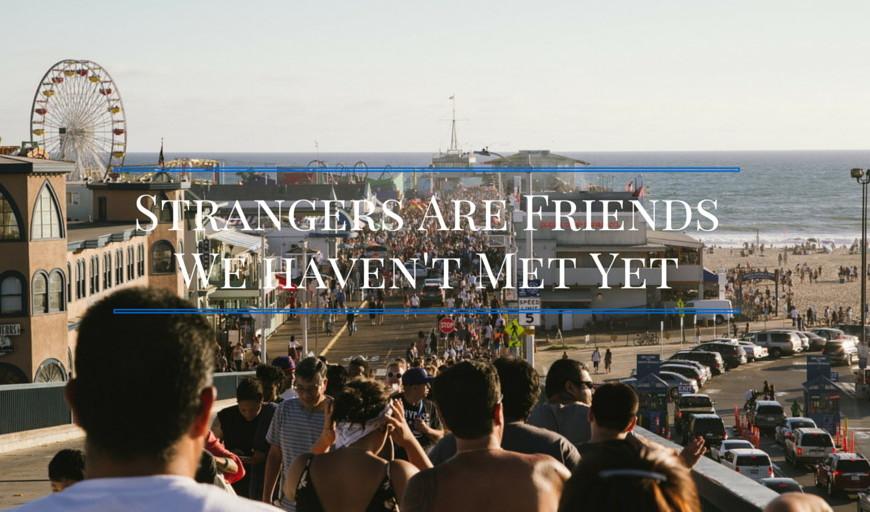 strangers are friends we haven't met yet