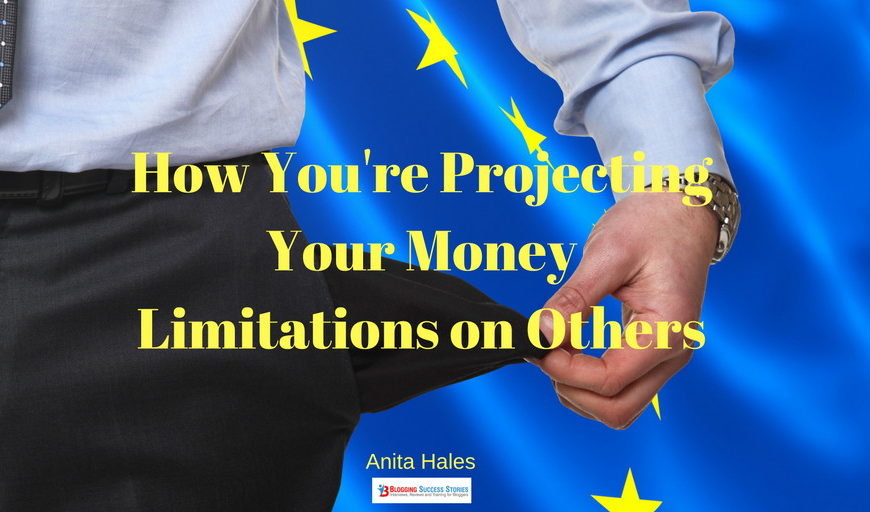 How Your're projecting your money limitations on others