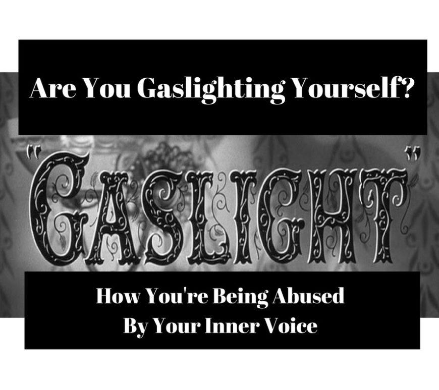 gaslighting yourself?