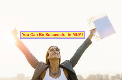 """You Can Be an MLM Success Story Starting From TODAY"""