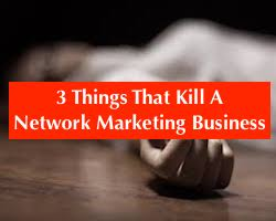 Are These 3 Things Killing Your Network Marketing Career?